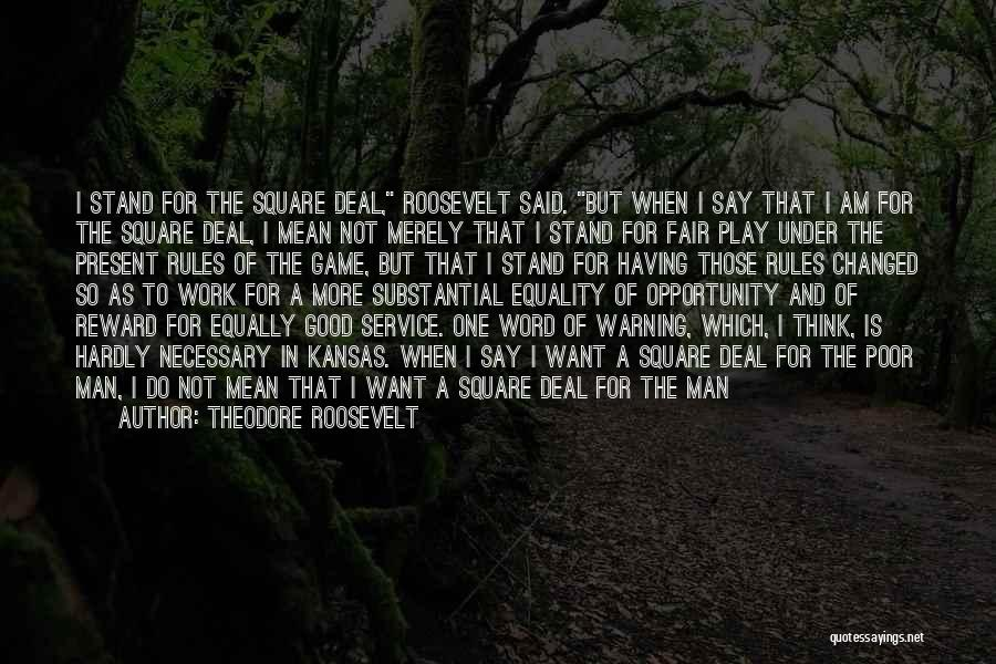 I Am Not Changed Quotes By Theodore Roosevelt