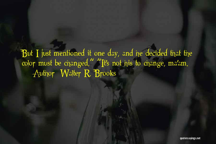I Am Not Changed Quotes By Walter R. Brooks