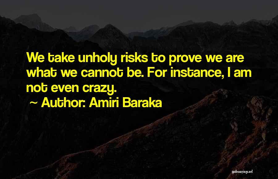 I Am Not Crazy Quotes By Amiri Baraka