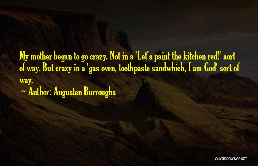 I Am Not Crazy Quotes By Augusten Burroughs