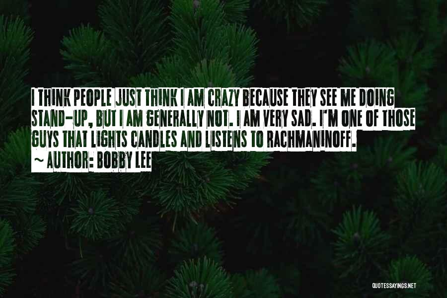 I Am Not Crazy Quotes By Bobby Lee