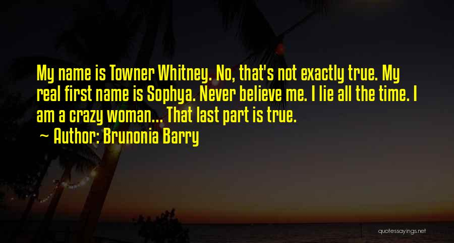 I Am Not Crazy Quotes By Brunonia Barry