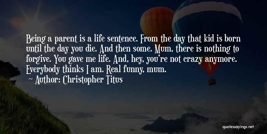 I Am Not Crazy Quotes By Christopher Titus
