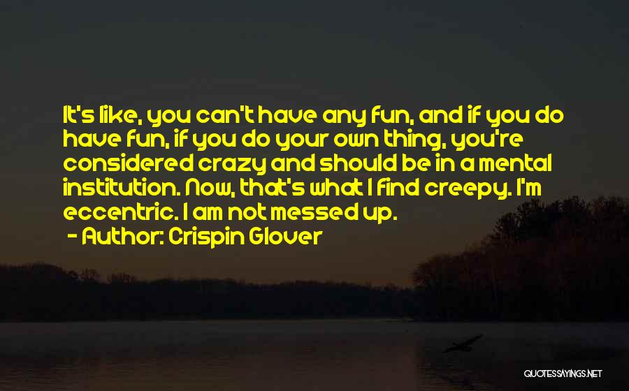 I Am Not Crazy Quotes By Crispin Glover