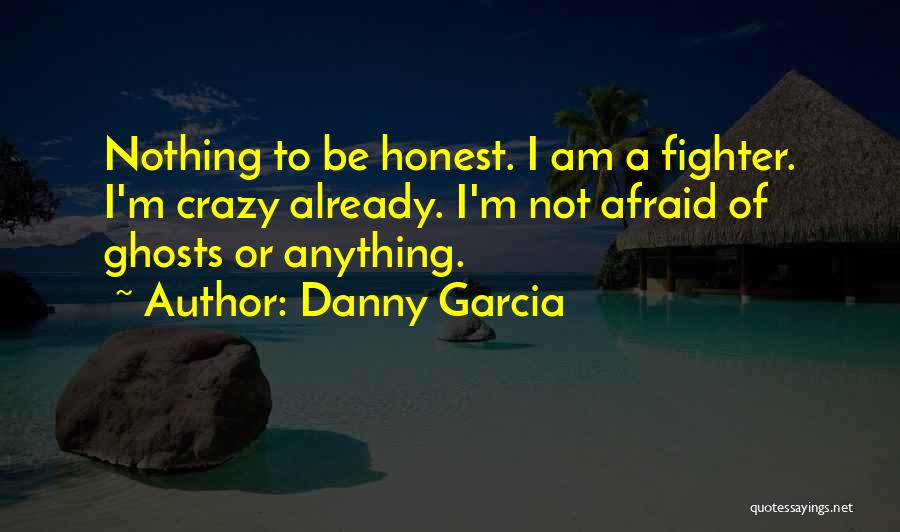 I Am Not Crazy Quotes By Danny Garcia