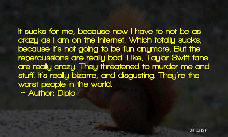I Am Not Crazy Quotes By Diplo