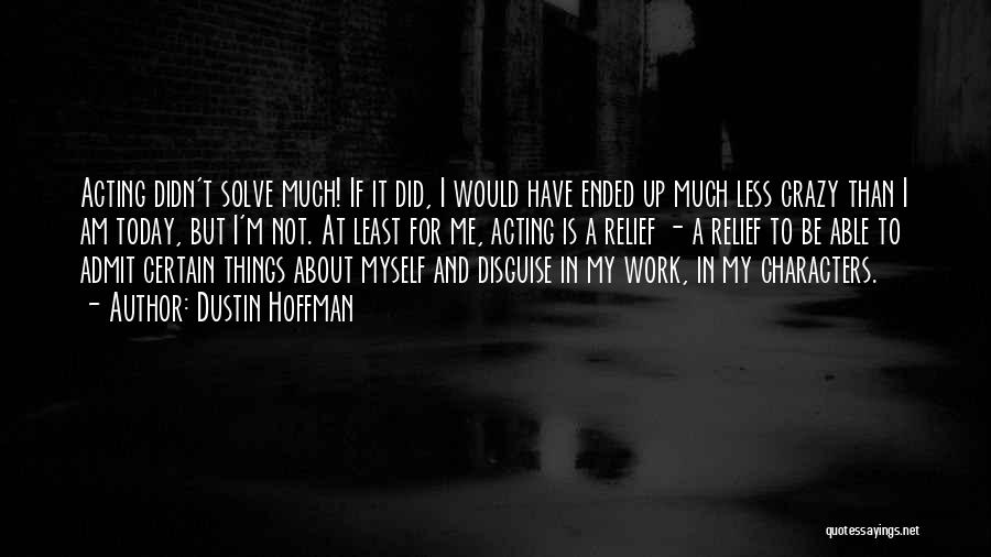 I Am Not Crazy Quotes By Dustin Hoffman