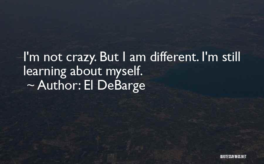 I Am Not Crazy Quotes By El DeBarge