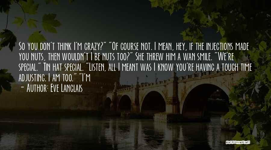 I Am Not Crazy Quotes By Eve Langlais