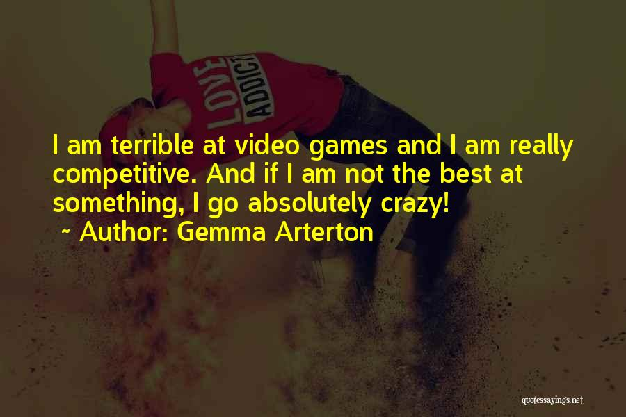 I Am Not Crazy Quotes By Gemma Arterton