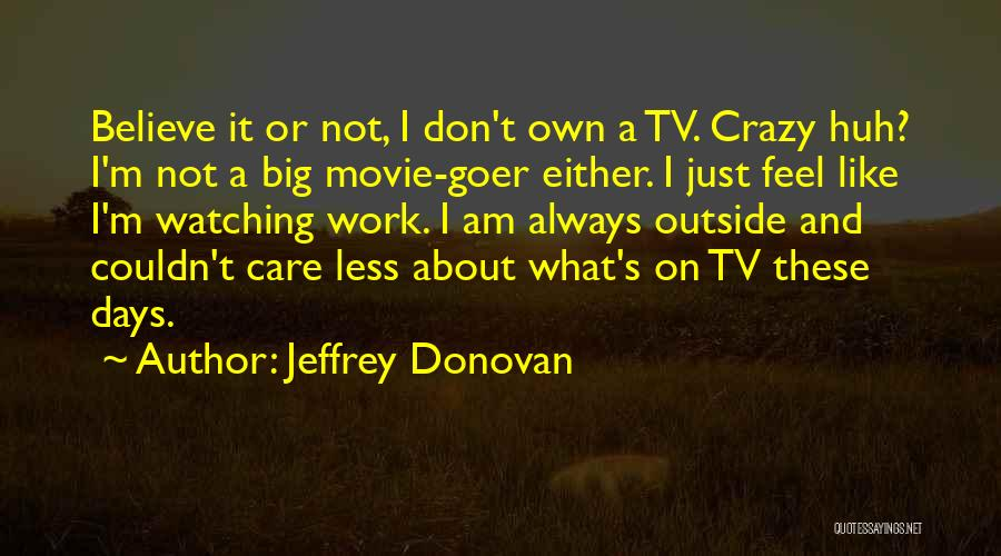I Am Not Crazy Quotes By Jeffrey Donovan