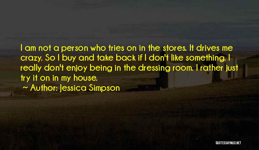 I Am Not Crazy Quotes By Jessica Simpson