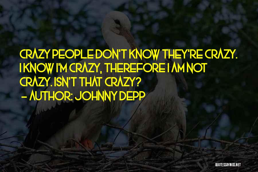 I Am Not Crazy Quotes By Johnny Depp
