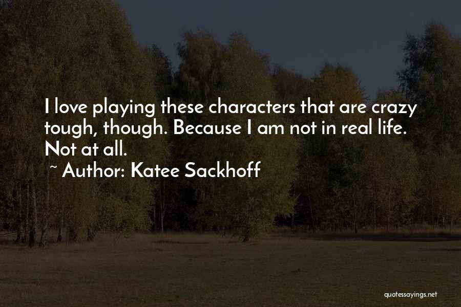 I Am Not Crazy Quotes By Katee Sackhoff