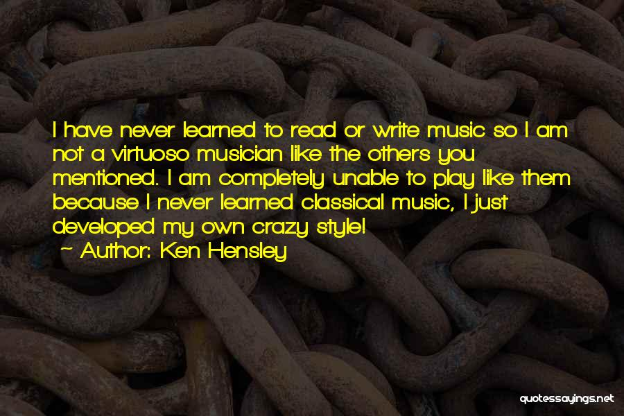 I Am Not Crazy Quotes By Ken Hensley