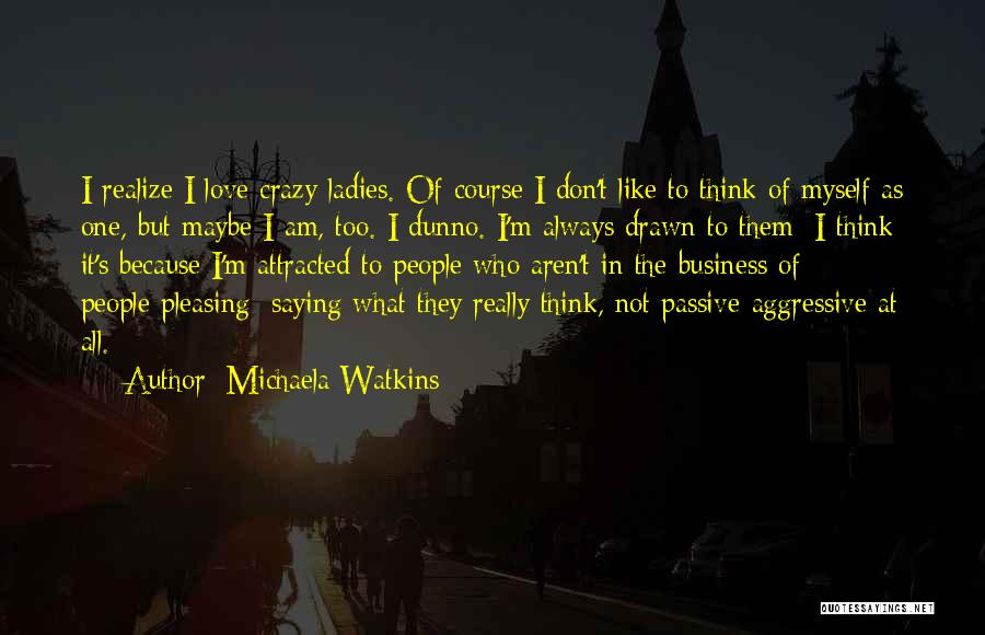 I Am Not Crazy Quotes By Michaela Watkins