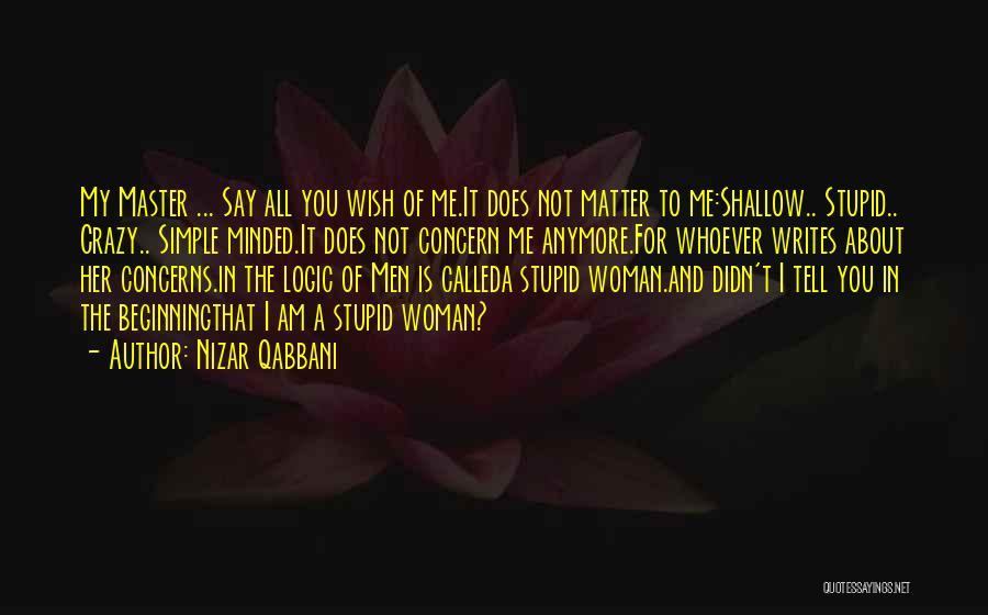 I Am Not Crazy Quotes By Nizar Qabbani