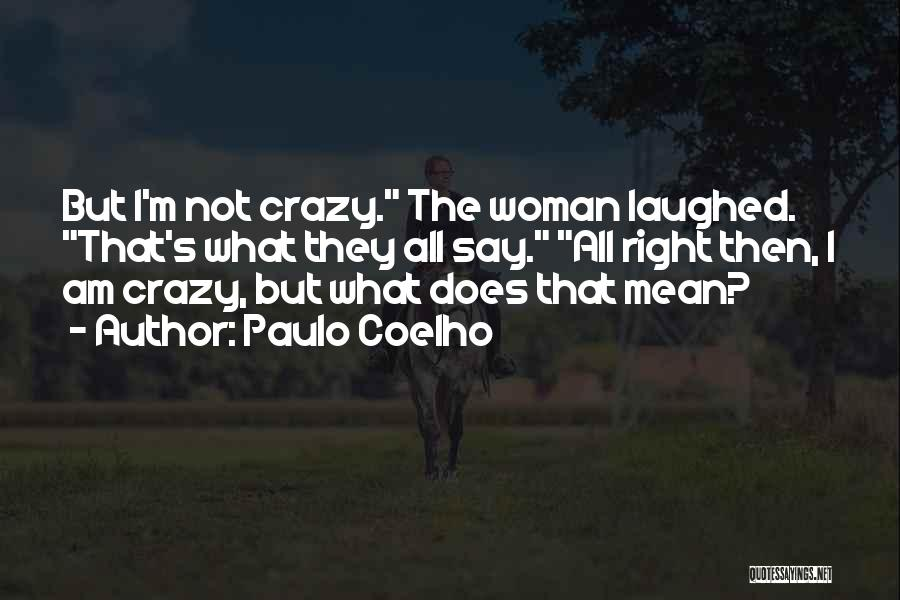 I Am Not Crazy Quotes By Paulo Coelho