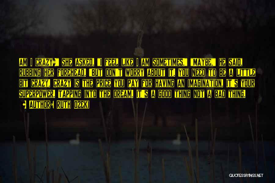I Am Not Crazy Quotes By Ruth Ozeki