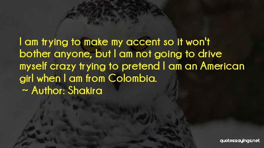 I Am Not Crazy Quotes By Shakira