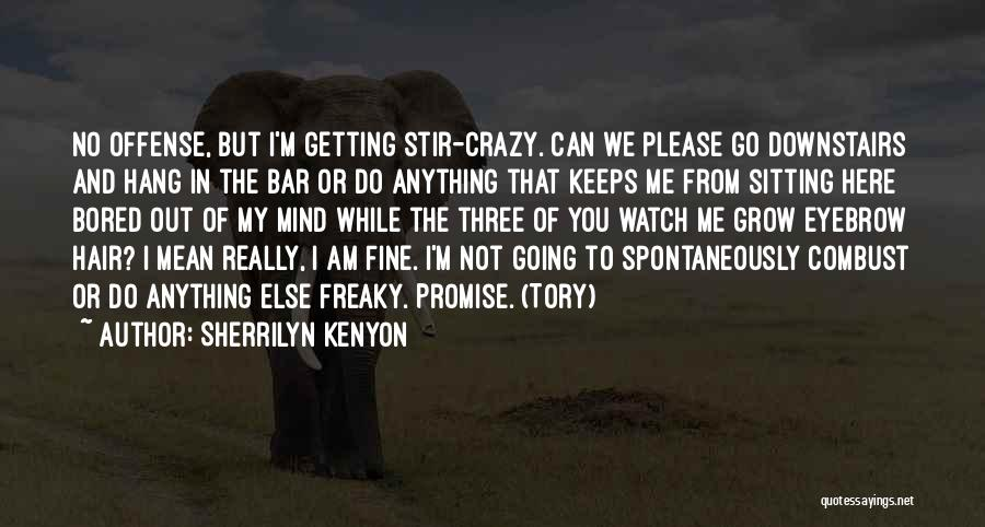 I Am Not Crazy Quotes By Sherrilyn Kenyon