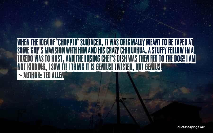 I Am Not Crazy Quotes By Ted Allen