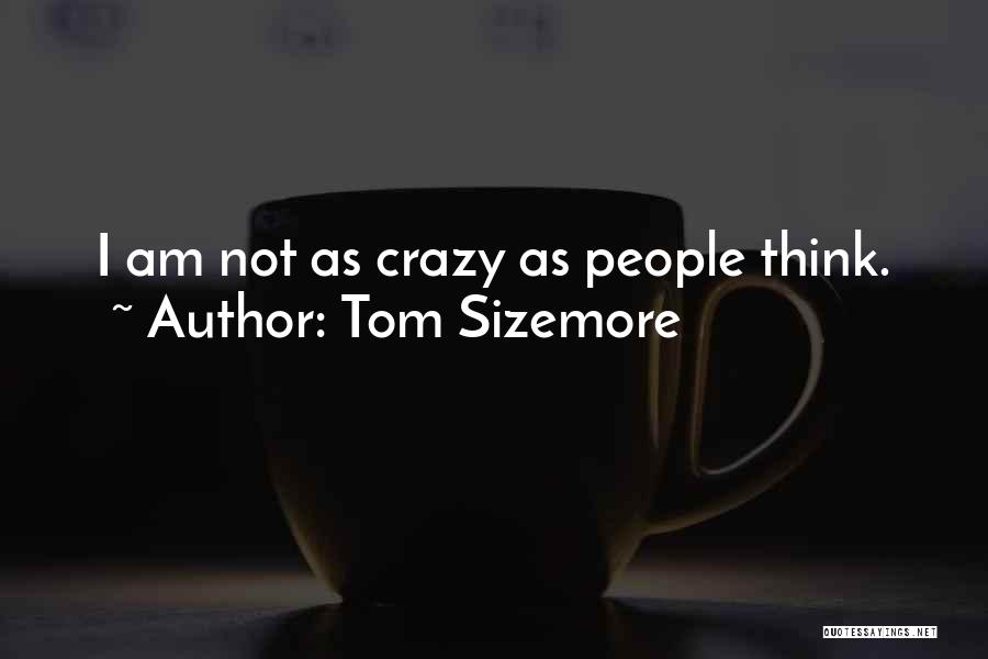 I Am Not Crazy Quotes By Tom Sizemore
