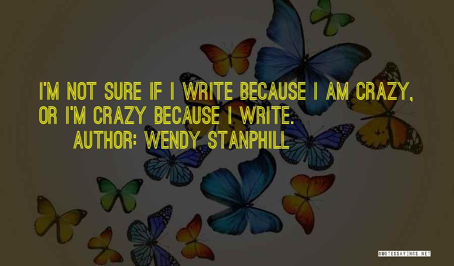 I Am Not Crazy Quotes By Wendy Stanphill