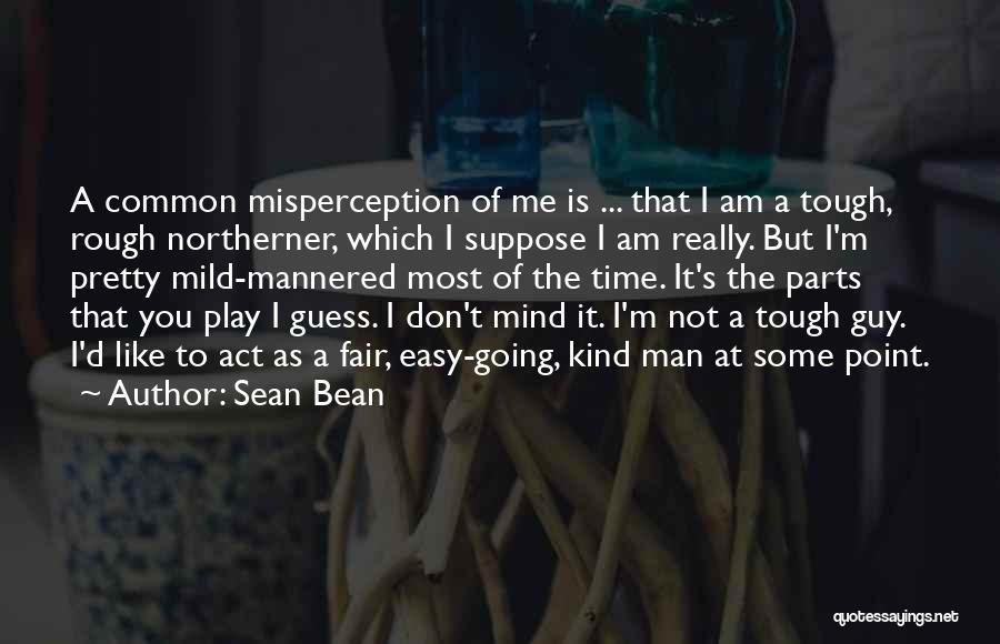 I Am Not Fair Quotes By Sean Bean