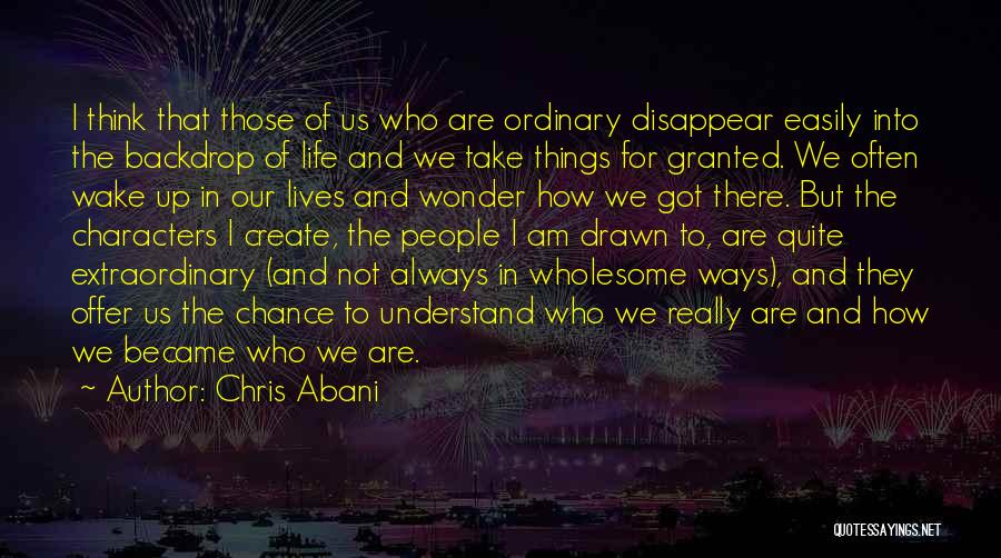 I Am Not Granted Quotes By Chris Abani