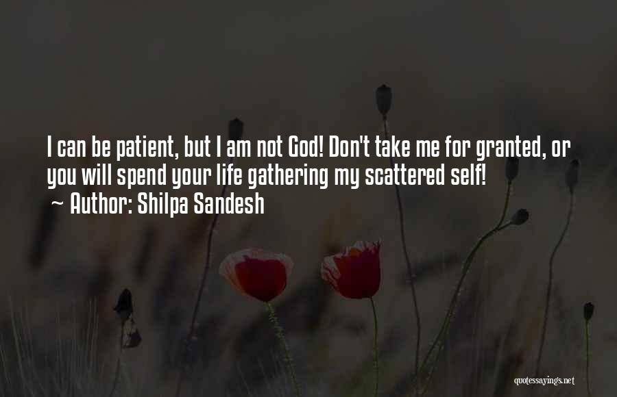 I Am Not Granted Quotes By Shilpa Sandesh
