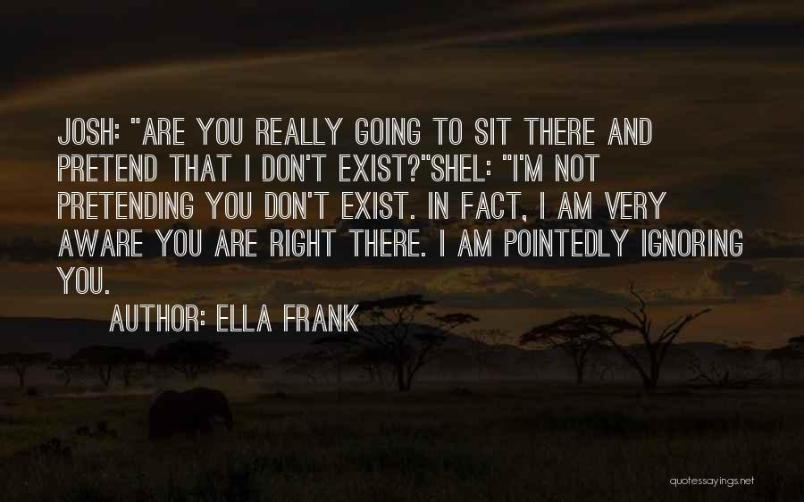 I Am Not Ignoring You Quotes By Ella Frank