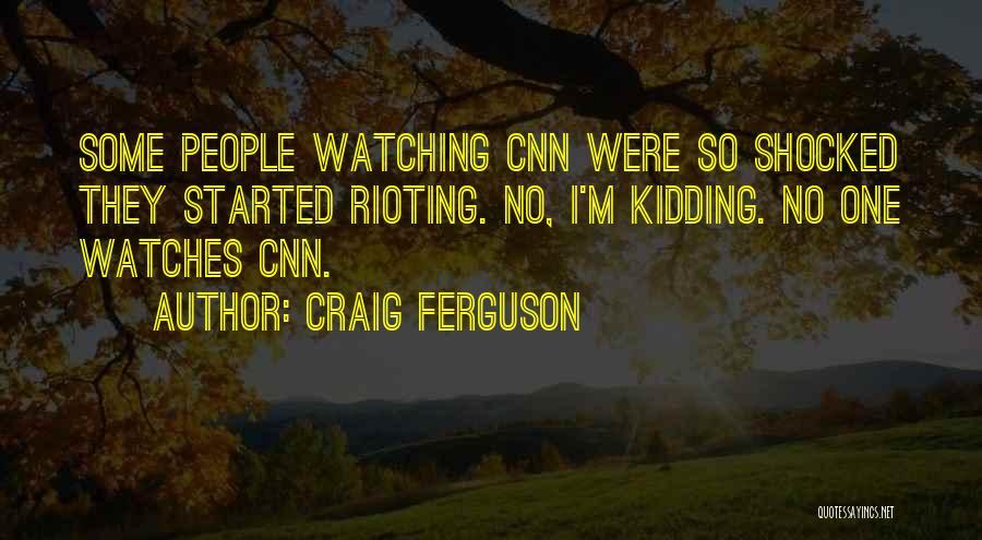I Am Not Kidding Quotes By Craig Ferguson