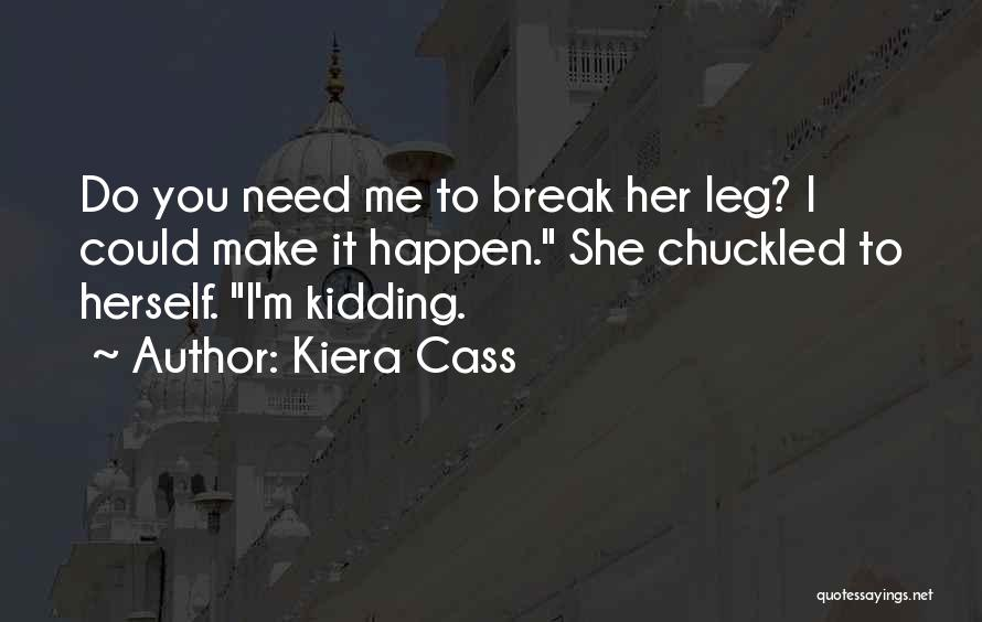 I Am Not Kidding Quotes By Kiera Cass