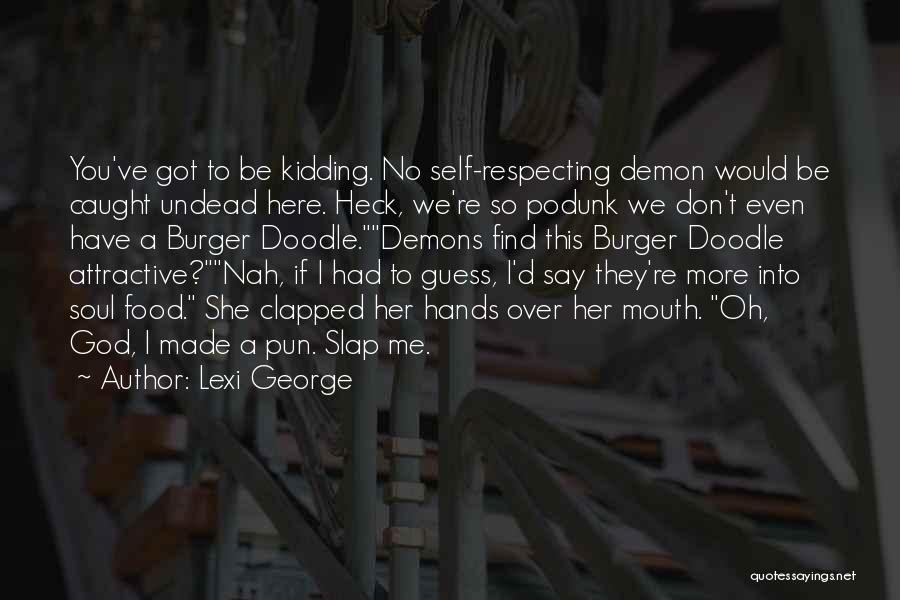 I Am Not Kidding Quotes By Lexi George