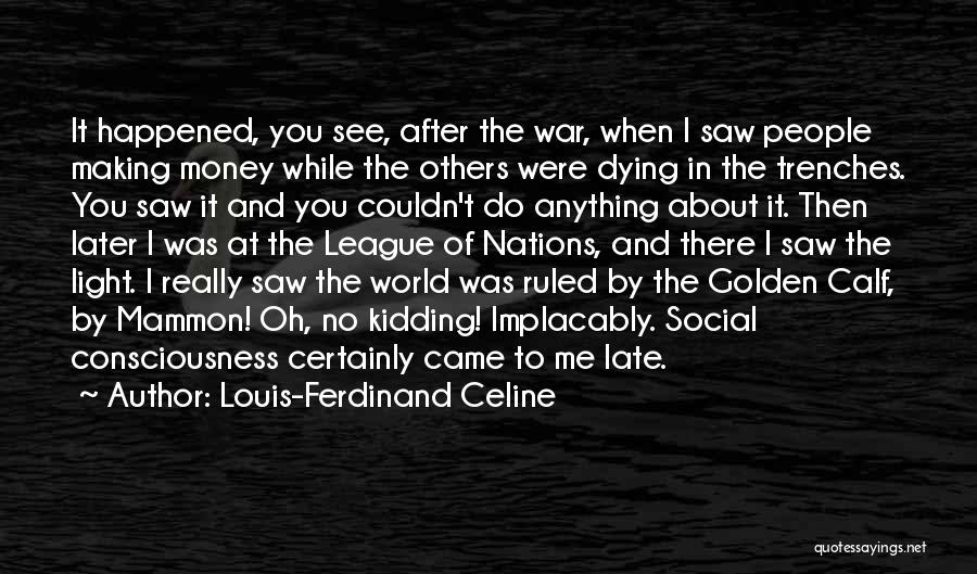 I Am Not Kidding Quotes By Louis-Ferdinand Celine