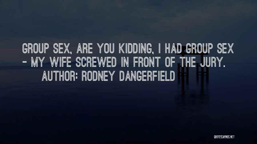 I Am Not Kidding Quotes By Rodney Dangerfield