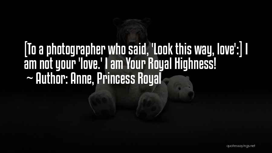 I Am Not Princess Quotes By Anne, Princess Royal