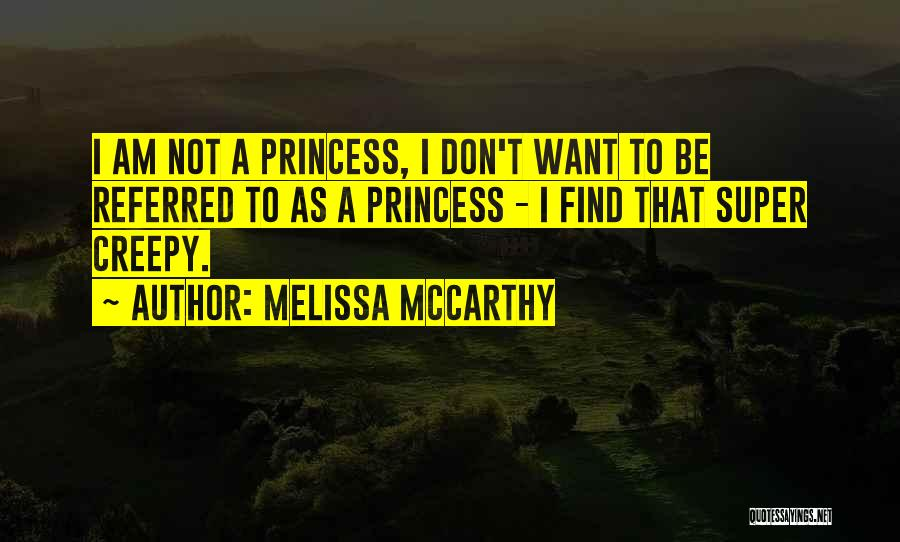 I Am Not Princess Quotes By Melissa McCarthy
