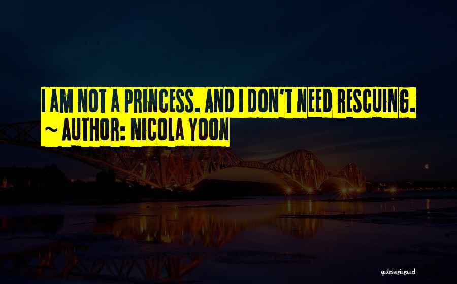 I Am Not Princess Quotes By Nicola Yoon