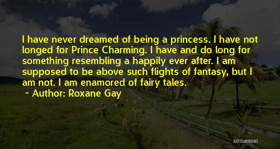 I Am Not Princess Quotes By Roxane Gay
