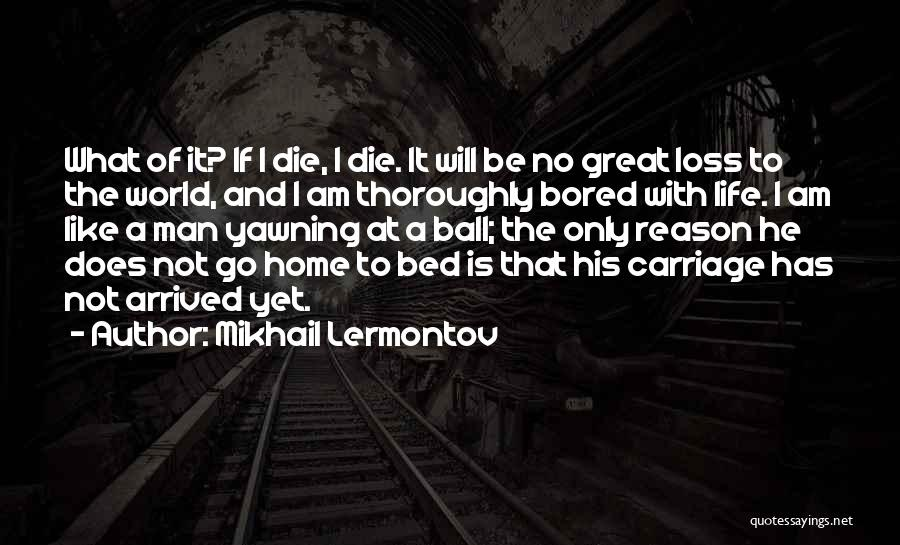 I Am Only A Man Quotes By Mikhail Lermontov