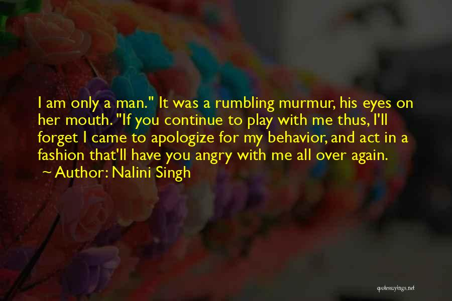 I Am Only A Man Quotes By Nalini Singh