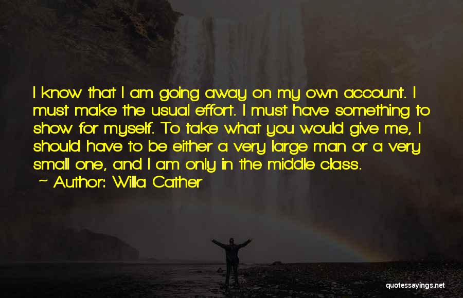 I Am Only A Man Quotes By Willa Cather