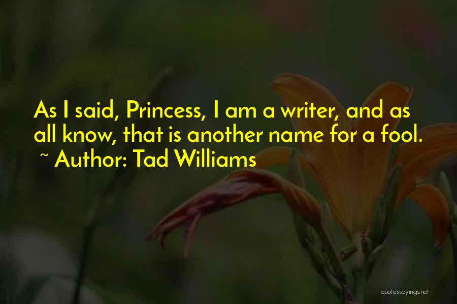 I Am Princess Quotes By Tad Williams