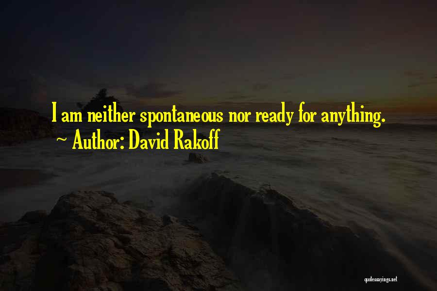 I Am Ready For Anything Quotes By David Rakoff