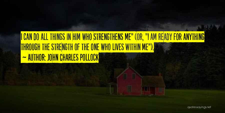 I Am Ready For Anything Quotes By John Charles Pollock