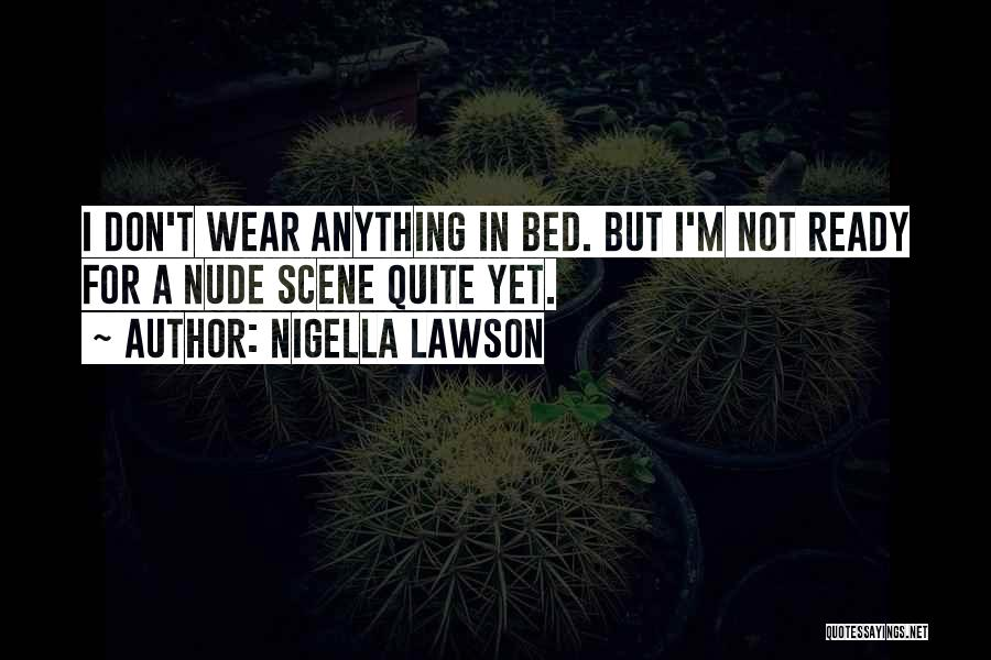 I Am Ready For Anything Quotes By Nigella Lawson