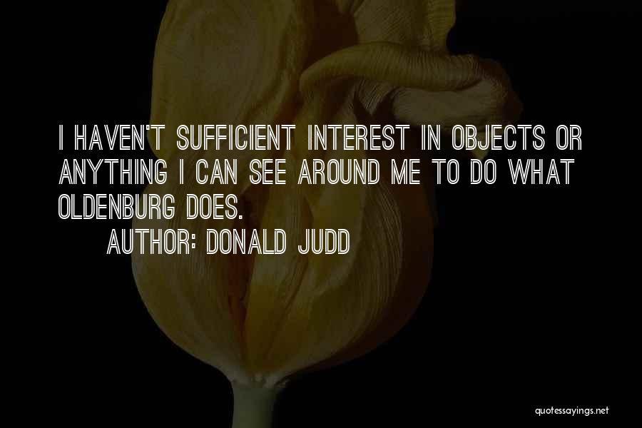 I Am Self Sufficient Quotes By Donald Judd