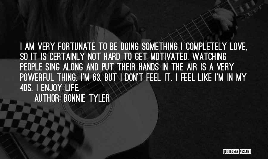 I Am So Fortunate Quotes By Bonnie Tyler